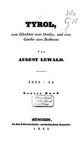 Tyrol: Vom Glockner zum Orteles, und vom Garda- zum Bodensee. 1833-34