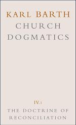 Church Dogmatics: The doctrine of reconciliation. 4 pts. in 5 vols. (Pt. 4: Fragment)