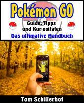 Pokémon GO - Guide, Tipps und Kuriositäten: Das ultimative Handbuch