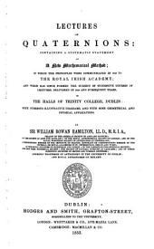 Lectures on Quaternions: Containing a Systematic Statement of a New Mathematical Method; of which the Principles Were Communicated in 1843 to the Royal Irish Academy; and which Has Since Formed the Subject of Successive Courses of Lectures, Delivered in 1848 and Subsequent Years, in the Halls of Trinity College, Dublin: with Numerous Illustrative Diagrams, and with Some Geometrical and Physical Applications, Volumes 2-4