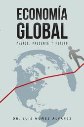 ECONOMÍA GLOBAL: Pasado, Presente y Futuro.