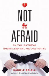 Not Afraid: On Fear, Heartbreak, Raising a Baby Girl, and Cage Fighting