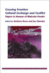 Crossing Frontiers: Cultural Exchange and Conflict : Papers in Honor of Malcolm Pender