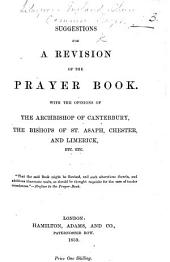 Suggestions for a Revision of the Prayer Book: With the Opinions of the Archbishop of Canterbury , the Bishops of St. Asaph, Chester, and Limerick, Etc. Etc