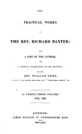 The practical works of Richard Baxter: with a life of the author and a critical examination of his writings by William Orme: Volume 19