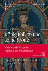 König Philipp und seine Krone: Über Fremdheit und Nähe mittelalterlichen Dichtens und Denkens