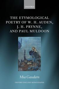 The Etymological Poetry of W  H  Auden  J  H  Prynne  and Paul Muldoon PDF