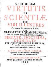 Speculum virtutis et scientiae seu viri illustres ordinis servorum B.M.V. qui prae caeteris ... seu religione seu eruditione conspicuis, pietate, doctrina ... per 5 secula floruere