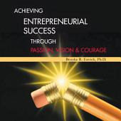 Achieving Entrepreneurial Success Through Passion Vision Courage