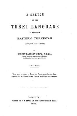 A Sketch of the Turki Language as Spoken in Eastern Turkistan  Kashgar and Yarkand   Grammar  including 21 p  of Extracts in Turkish PDF