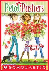 Petal Pushers #4: Coming Up Roses