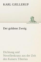 Der goldene Zweig: Dichtung und Novellenkranz aus der Zeit des Kaisers Tiberius