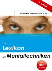 Das Lexikon der Mentaltechniken: Die besten Methoden von A bis Z –Mehr als 300 Techniken