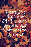 There Are Two Times Of The Year Autumn And Waiting For Autumn