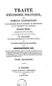 Traité d'économie politique, ou Simple exposition de la manière dont se forment, se distribuent et se consomment les richesses: Volume3