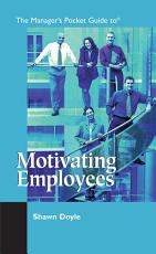 The Manager s Pocket Guide to Motivating Employees PDF