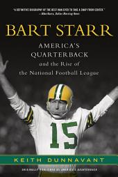 Bart Starr: America's Quarterback and the Rise of the National Football League