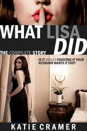 What Lisa Did - The Complete Story: A Wife Watching Hotwife and Cuckold Erotica Book