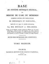 Base du système métrique décimal: ou, Mesure de l'arc du méridien compris entre les parallèles de Dunkerque et Barcelone, exécutée en 1792 et années suivantes, Volume1