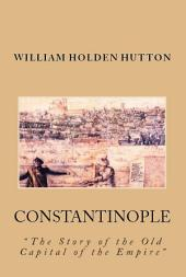 """Constantinople: """"The Story of the Old Capital of the Empire"""""""