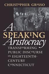 A Speaking Aristocracy: Transforming Public Discourse in Eighteenth-Century Connecticut