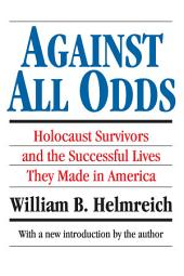 Against All Odds: Holocaust Survivors and the Successful Lives They Made in America, Edition 2