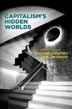 Capitalism s Hidden Worlds PDF