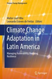 Climate Change Adaptation in Latin America: Managing Vulnerability, Fostering Resilience