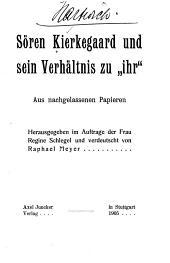 """Sören Kierkegaard und sein Verhältnis zu """"ihr"""": aus nachgelassenen Papieren"""