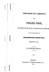Triumphs of Liberty; the Prize Ode: Recited by Mr. Finn, at the Boston Theatre, on the Anniversary of Washington's Birth-day, February 22, 1825. ...