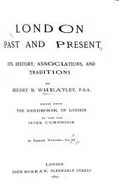 London, Past and Present: Its History, Associations, and Traditions, Volume 3