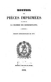 Recueil des pièces imprimées par ordre de la Chambre des Représentants: 1870