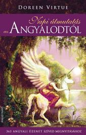 Napi útmutatás az angyalodtól - 365 angyali üzenet szíved megnyitásához