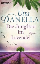 Die Jungfrau im Lavendel: Roman