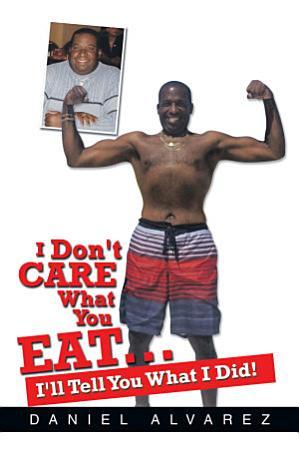 I Don t Care What You Eat    I ll Tell You What I Did  PDF