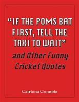 e If the Poms Bat First  Tell the Taxi to Wait e  and Other Funny Cricket Quotes PDF