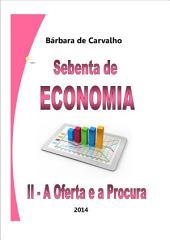 Sebenta de Economia: II - A Oferta e a Procura