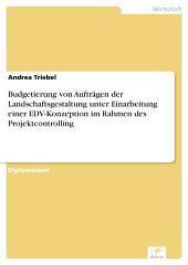 Budgetierung von Aufträgen der Landschaftsgestaltung unter Einarbeitung einer EDV-Konzeption im Rahmen des Projektcontrolling