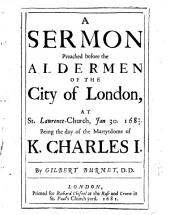 A Sermon Preached Before the Aldermen of the City of London, at St. Lawrence-church, Jan. 30, 1680/81: Being the Day of the Martyrdome of K. Charles I