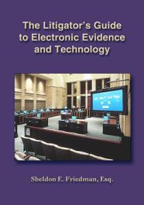 The Litigator s Guide to Electronic Evidence and Technology Book