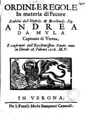 Ordini, e regole in materia di pecore stabiliti dall'Illustriss. & Eccellentiss. sig. Andrea Da Mula capitanio di Verona e confirmati dall'eccellentissimo senato come in ducali 18. Febraro 1716. M.V