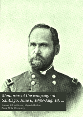 Memories of the campaign of Santiago. June 6, 1898-Aug. 18, 1898