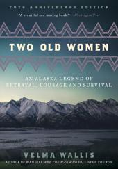 Two Old Women: An Alaska Legend of Betrayal, Courage and Survival