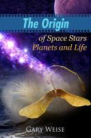 The Origin of Space Stars Planets and Life PDF