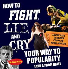 How To Fight  Lie  and Cry Your Way to Popularity and a Prom Date PDF