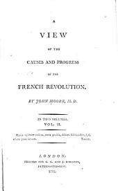 A View of the Causes and Progress of the French Revolution: Volume 2