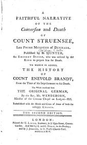 A Faithful Narrative of the Conversion and Death of Count Struensee: Late Prime Minister of Denmark