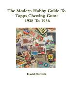 The Modern Hobby Guide To Topps Chewing Gum: 1938 To 1956
