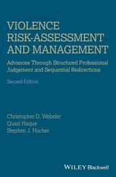 Violence Risk - Assessment and Management: Advances Through Structured Professional Judgement and Sequential Redirections, Edition 2