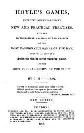 Hoyle's Games, Improved and Enlarged by New and Practical Treatises: With the Mathematical Analysis of the Chances of the Most Fashionable Games of the Day : Forming an Easy and Scientific Guide to the Gaming Table and the Most Popular Sports of the Field